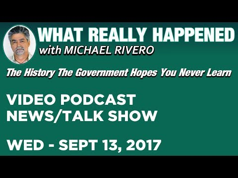 What Really Happened • Michael Rivero • Wednesday 9/13/17 • Today's News Talk Show