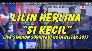 LILIN HERLINA SI KECIL LIVE STADION SUPRIYADI KOTA BLITAR 2017