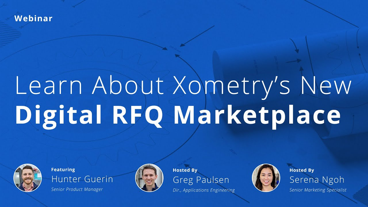 On-Demand Webinar: Learn About Xometry's New Digital RFQ Marketplace