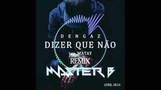 DENGAZ feat MATAY   Eu Queria Dizer Que Não Dj Master B Remix