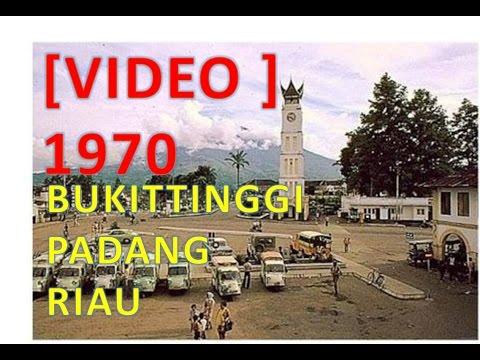 BUKITTINGGI - PADANG - RIAU  1970  [VIDEO bukan FOTO]