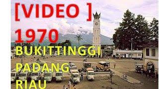BUKITTINGGI - PADANG - RIAU  1970  [VIDEO bukan FOTO]   Joni Koto