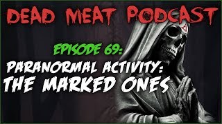 Paranormal Activity: The Marked Ones (Dead Meat Podcast #69)