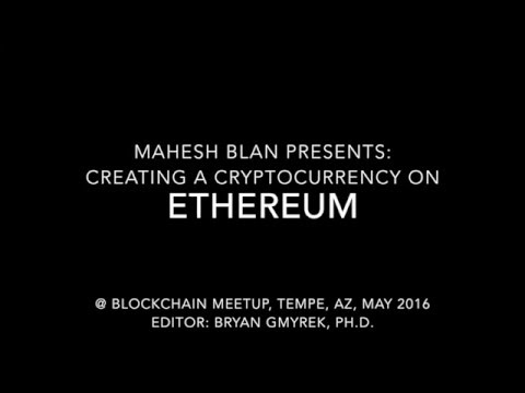 Creating a Cryptocurrency on Ethereum by Mahesh Balan @ Blockchain Meetup AZ