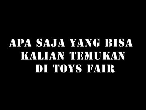 Apa saja yang bisa kalian temukan di Toys Fair (Jakarta Toys and Comic Fair 2017)