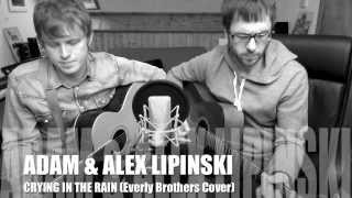 Adam & Alex Lipinski 'Crying in the Rain' (Everly Brothers Cover)
