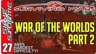 Surviving Mars Gameplay Ep 27 ►WAR OF THE WORLDS - PART 2◀  485% HARDEST DIFFICULTY PLAYTHROUGH