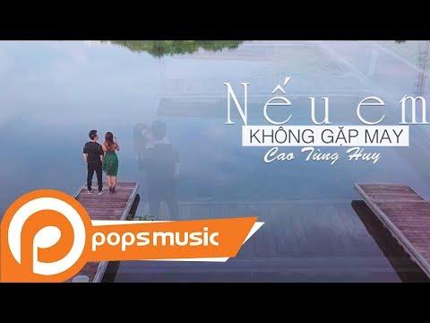 MV Nếu Em Không Gặp May   Cao Tùng Huy