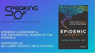 Epidemic Leadership & Exponential Power of the Possible - Int. with Dr. Larry McEvoy, MD & Author