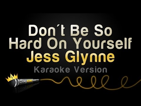 Jess Glynne - Don't Be So Hard On Yourself (Karaoke Version)