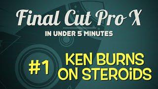 FCPX in Under 5 Minutes: Ken Burns on Steroids