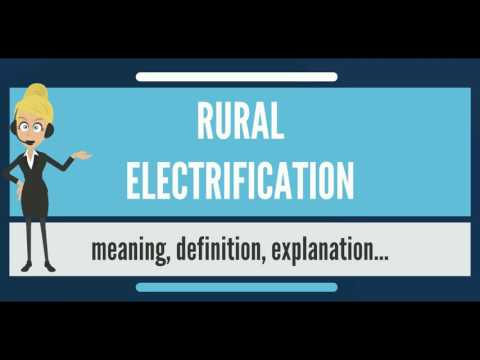 What is RURAL ELECTRIFICATION? What does RURAL ELECTRIFICATION mean? RURAL ELECTRIFICATION meaning