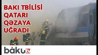 Bakı - Tbilisi qatarı qəzaya uğradı: Onlarla sərnişin qatardan çölə buraxılmır