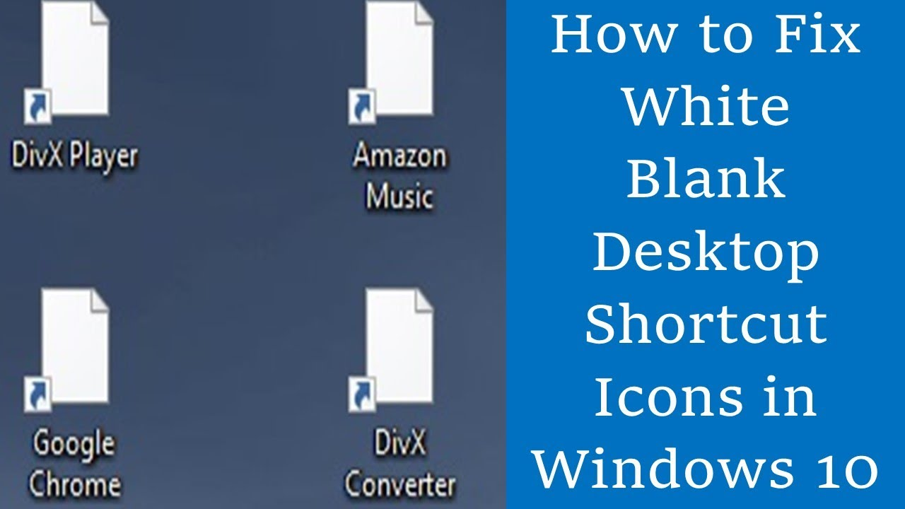 How to Fix White Blank Desktop Shortcut Icons in Windows 10