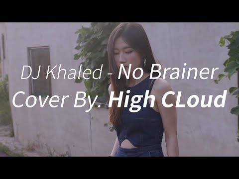 Dj Khaled-No Brainer (Cover By. High Cloud)