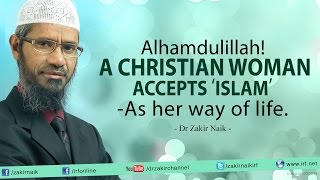 Video Alhamdulillah! A Christian Woman accepts 'Islam' -As her way of life. | Dr Zakir Naik download MP3, 3GP, MP4, WEBM, AVI, FLV Juli 2018