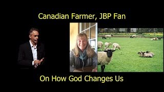 Canadian Farmer on Jordan Peterson and How God Changes Us
