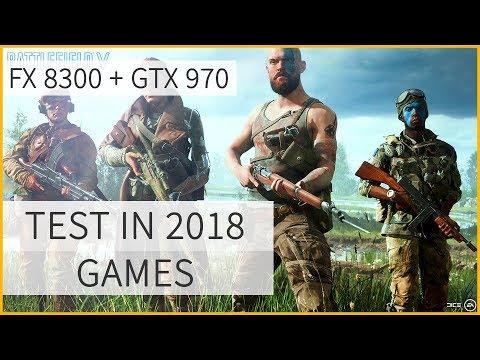 FX 8300 + GTX 970 In 2018 -  TEST IN 11 MODERN GAMES