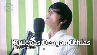 Kulepas Dengan Ikhlas (Cover Song Lesti with Lyric) - Freddy Alam