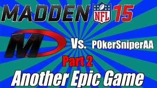 Another Epic Game Vs. P0kerSniperAA Part 2 | Madden 15 Ultimate Team Gameplay |  MUT 15
