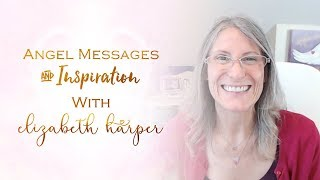 Angel Messages February 24 - March 2 with Elizabeth Harper