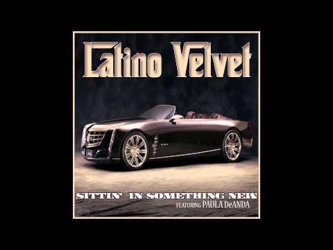 LATINO VELVET - SITTIN' IN SOMETHING NEW (AUDIO) FEATURING PAULA DEANDA