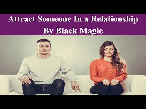 How to Attract Someone In a Relationship By Black Magic | How to Attract Someone In Hindi