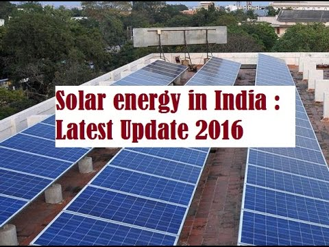 Solar energy in India : Latest Update  2016