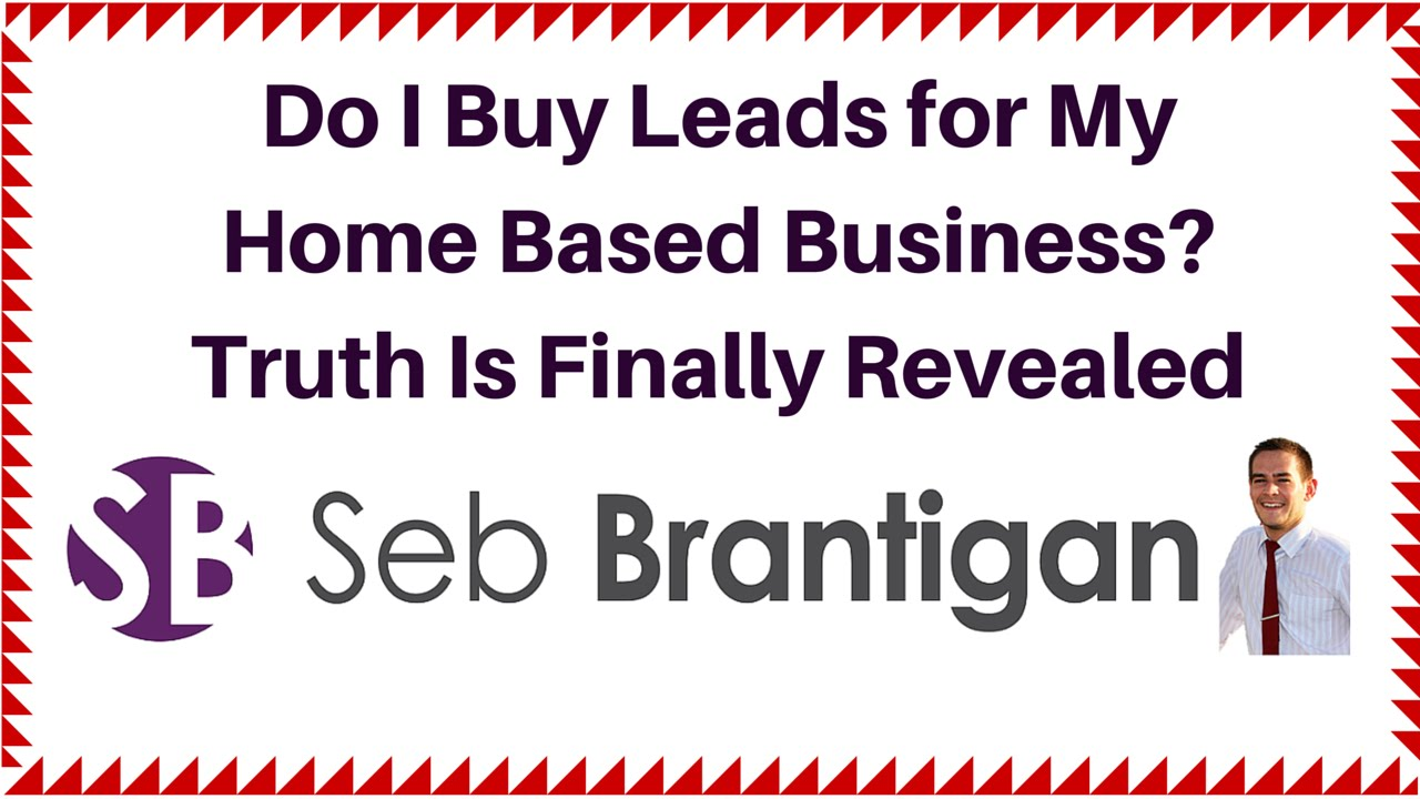 Do I Buy Leads for My Home Based Business? Truth Is Finally Revealed ...