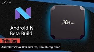 Trên tay Android TV Box X96 mini Rẻ, Nhỏ nhưng Khỏe