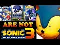 Sonic Heroes, Next Gen, & Unleashed are NOT Sonic Adventure 3!!! Here's Why... | Sonic Adventure 3