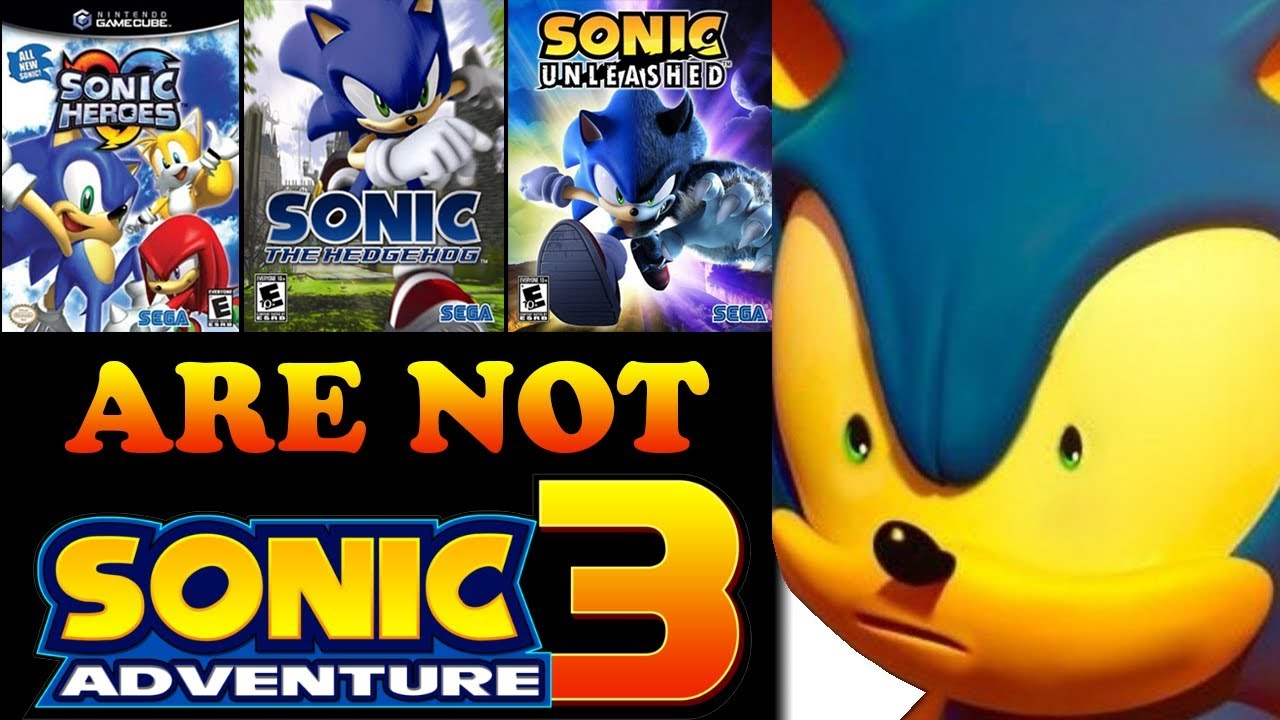 Sonic Heroes, Next Gen, & Unleashed are NOT Sonic Adventure 3!!! Here's  Why    | Sonic Adventure 3