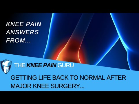 getting-life-back-to-normal-after-major-knee-surgery-by-the-knee-pain-guru