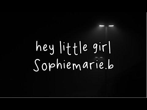 Hey Little Girl - Sophiemarie.b (Lyrics)