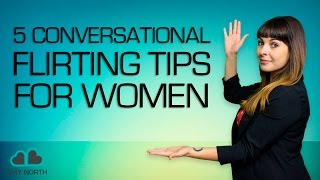 5 Conversational Flirting Tips for Women (Make Him Super Attracted To You?)