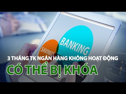 Tài khoản ngân hàng 3 tháng không hoạt động có thể bị hủy | VTC14