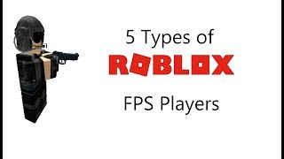 5 Types of ROBLOX FPS Players