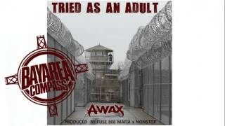 A-Wax - Tried As An Adult [BayAreaCompass] @Waxfase