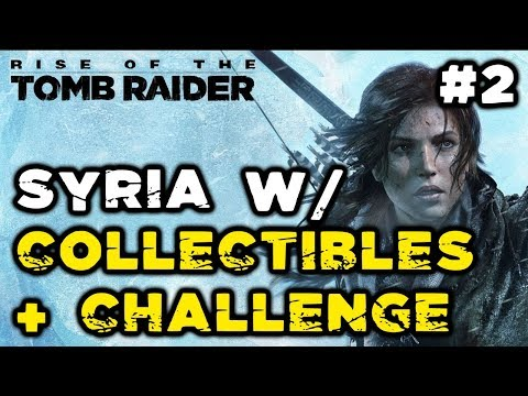Rise of the Tomb Raider Gameplay #2 - Syria w/ Collectibles Locations and Challenge