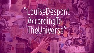 """Louise Despont According to the Universe 