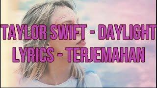 Taylor Swift - Daylight (Lyrics - Terjemahan Bahasa Indonesia)