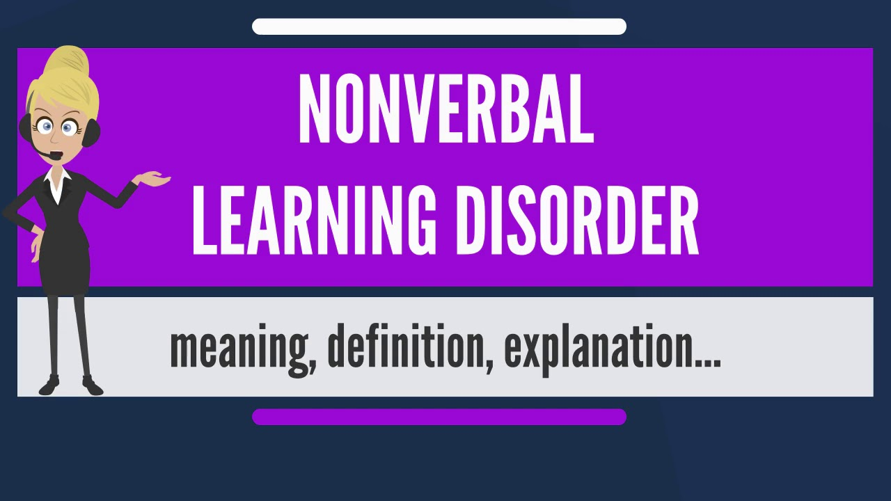 What Is Non Verbal Learning Disorder >> What Is Nonverbal Learning Disorder What Does Nonverbal Learning