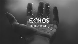 Video Best of Echos | A Chillout Mix download MP3, 3GP, MP4, WEBM, AVI, FLV Agustus 2017