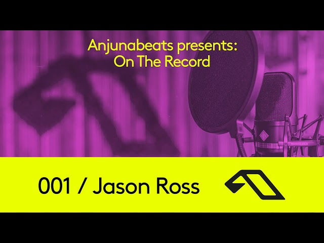 Anjunabeats presents: On The Record 001 - Jason Ross