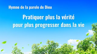 Cantique en français 2020 « Pratiquer plus la vérité pour plus progresser dans la vie »
