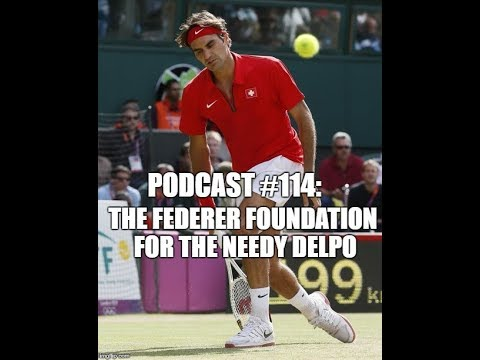 Podcast #114: The Federer Foundation For the Needy Delpo