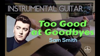 Sam Smith - Too Good at Goodbyes instrumental guitar karaoke cover with lyrics