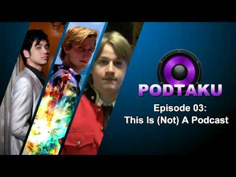 PodTaku - Episode 03: This Is (Not) A Podcast
