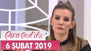 Esra Erol'da 6 Şubat 2019 - Tek Parça