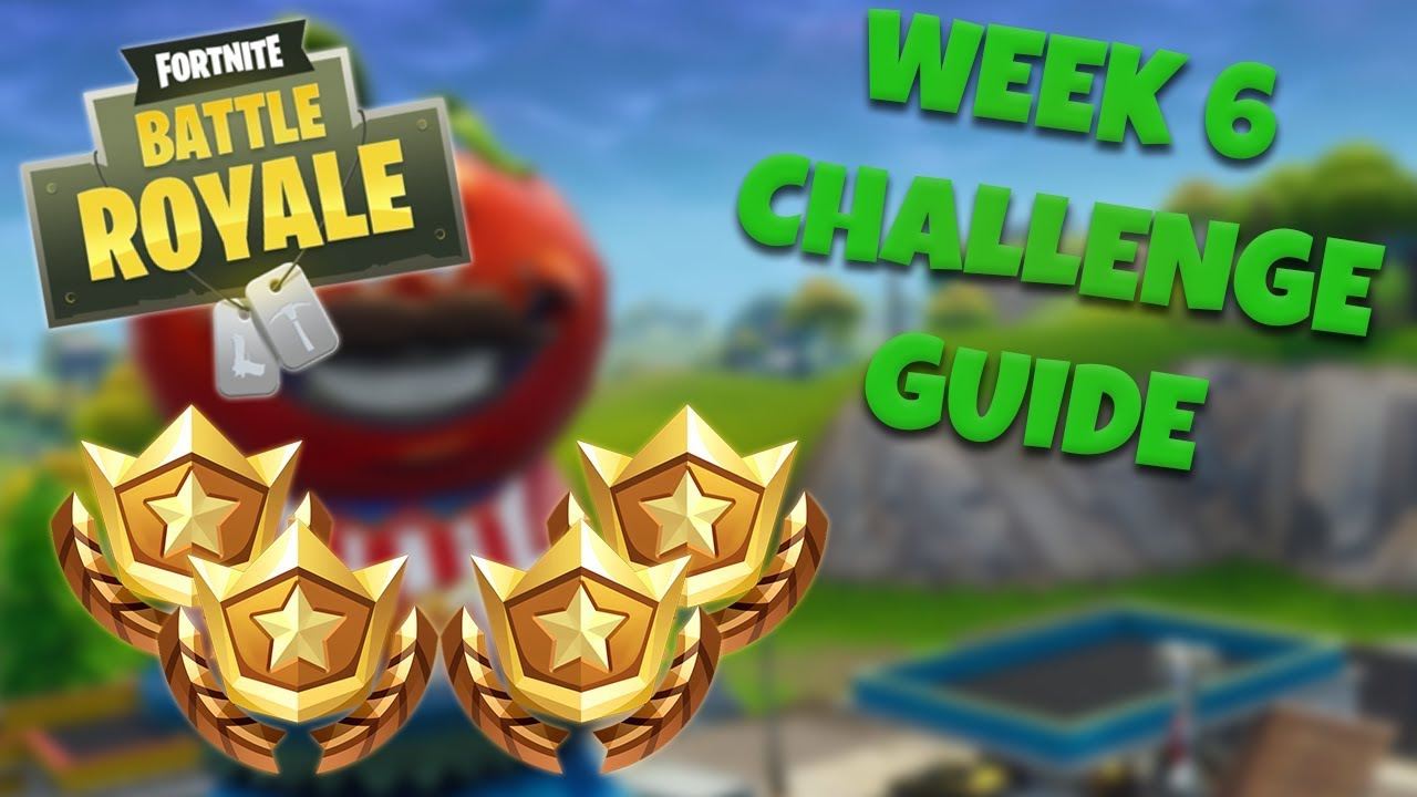 Fortnite Season 6 How To Complete Every Season 6: HOW TO COMPLETE ALL WEEK 6 CHALLENGES
